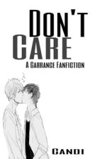 \\Don't Care// A Garrance Fanfic by Candi_Writes