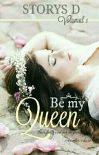 Be my Queen || Volumul 1 by Storys_D