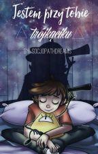 Jestem przy tobie trójkąciku- { Billdip } by SocjopathDreams