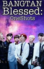 Bangtan Blessed: OneShots by BangtanBlessed