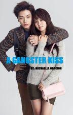 A GANGSTER KISS BOOK 1 by MichaellaOracion14