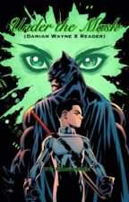 Under the Mask (Damian Wayne x Reader) by VaniIIa_Sundae