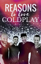 Reasons To Love Coldplay by JustAFlockOfBirds