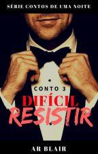 CONTOS DE UMA NOITE - DIFÍCIL RESISTIR (CONTO 3) by ARBlair