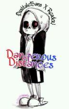 Dangerous Distances {Dusttale!Sans X Reader} by -GreatShipper02