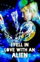 I Fell in Love with an Alien? by NatashaMX27