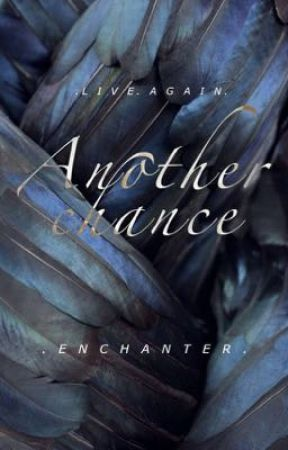 Another Chance by enchanter1409