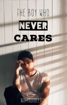 The Boy Who Never Cares by notyourbeetch