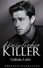 Königlicher Killer - Tödliche Liebe by xHopefulbarruecox