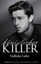 Königlicher Killer - Tödliche Liebe * pausiert * by xHopefulbarruecox
