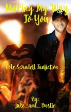 Making My Way To You (Cole Swindell Fanfiction) by Luke_and_Dustin