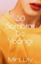 50 Sombras de Yoongi #Yoonmin#Lemon [+18] by Min_Lili