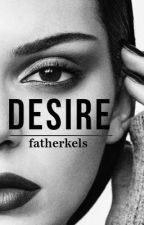 Desire. COMING SOON by fatherkels