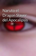 Naruto el Dragon Slayer del Apocalipsis by colmillodelnorte