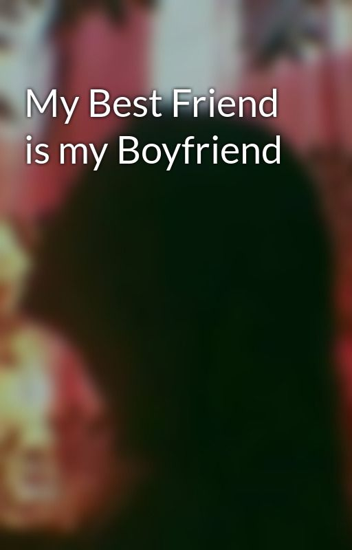 My Best Friend is my Boyfriend by Daniall