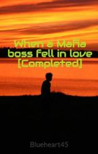 When a Mafia boss fell in love Book 1 [Completed] by Blueheart45