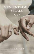 Mencintaimu, Selalu. by Sikunin