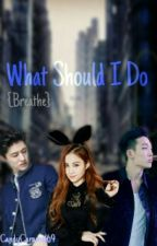 What should I do? || Breathe by CandyCaramel69