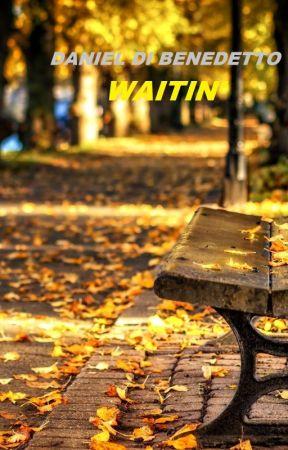 WAITIN' by DanielBenedetto