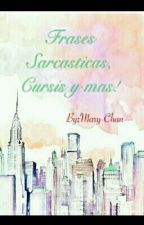 frases sarcasticas, cursis y mas by Mary-Chan---