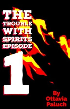 The Trouble With Spirits #1: Love, Torches, and Lightning Bolts by OttaviaPaluch