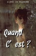 Quand c'est ? [Terminée] by Alone_in_sadness