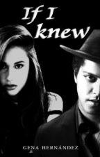 If I Knew by GenaHernandezMars