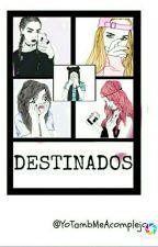 Destinados by YoTambMeAcomplejo