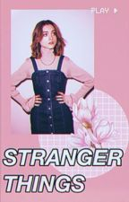 IMAGINES ; STRANGER THINGS by wannawhy