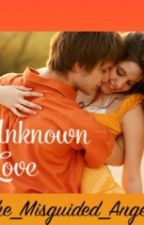 Unknown Love by The_Misguided_Angel
