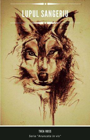 Aruncată În Vis IV : Lupul sângeriu by TheaRoss