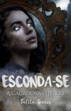 A Caçadora - Esconda-se | Livro Dois by Talita_Soares