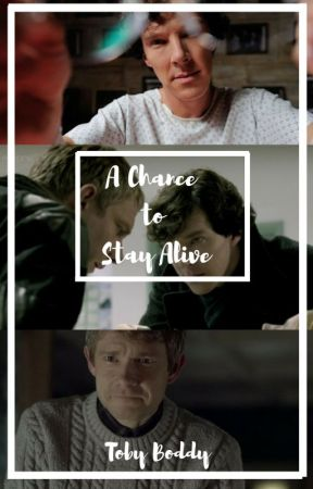 A Chance To Stay Alive - Johnlock by Tobyisnotonfire