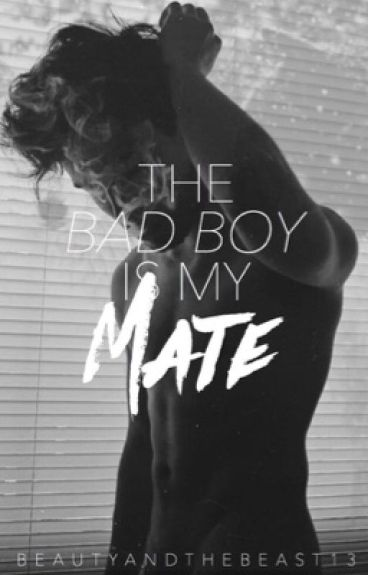 The Bad Boy Is My Mate  by beautyandthebeast13