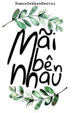 [Fanfiction 12 Chòm Sao] Mãi Bên Nhau by BumonSekkenHentai
