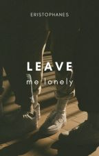 Leave Me Lonely by ErisMischief