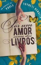 Por um amor como dos livros  by PaulaAlisonBenalia