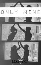 Only Mine by mxere27