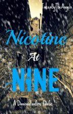 Nicotine at Nine (danisnotonfire) by TakenByTheAngels