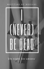 I (never) Be Dead by Megi485