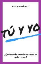 Tú Y Yo. [TYJN #2] #Wattys2017  by Karla_Henriquez_07