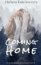 Coming Home ➸ [Bellamy Blake] by myxsweetxobsessions