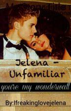 Jelena: Unfamiliar by Ifreakinglovejelena