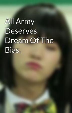 All Army Deserves Dream Of The Bias. by Hoseoka_Bestinha
