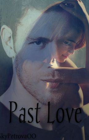 Past Love {Niklaus Mikaelson} by SkyPetrova00