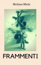 Frammenti by Melissami91