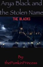 Arya Black and the Stolen Name.-the Blacks- by thePumkinPrincess