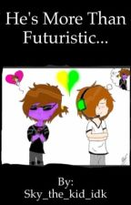 He's more than Futuristic... (FUTURISTIC SEQUAL) by Sky_The_Kid_idk