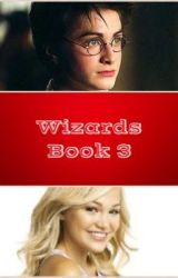 Wizards (A Harry Potter Fan-Fiction) Book #3 by madness124