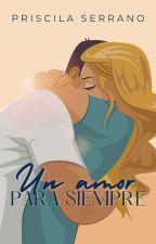 Un amor para siempre © (Bilogía Para siempre) (COMPLETA) #CPD2018 by Priscila-Serrano